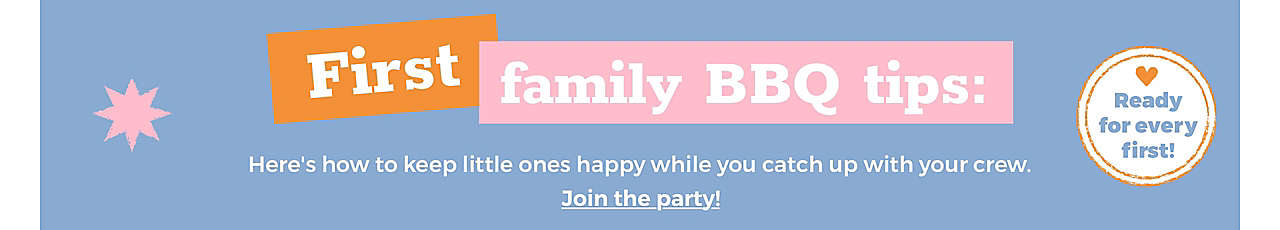 First family BBQ tips: Here's how to keep little ones happy while you catch up with your crew. Join the party