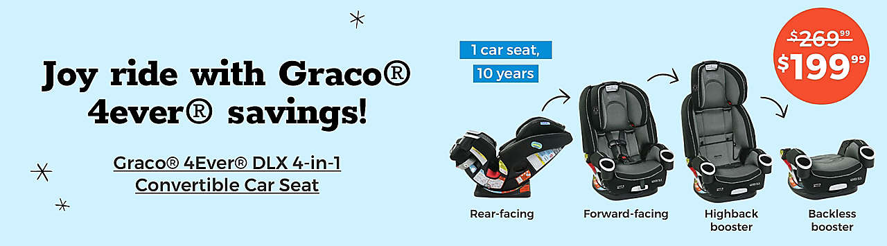 Joy ride with Graco 4ever savings! DLX 4-in-1 convertible Car Seat now $199.99
