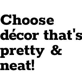Choose décor that's pretty & neat!