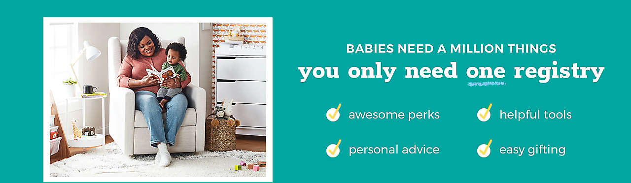 BABIES NEED A MILLION THINGS you only need one registry ✓ awesome perks ✓ personal advice ✓ helpful tools ✓ easy gifting