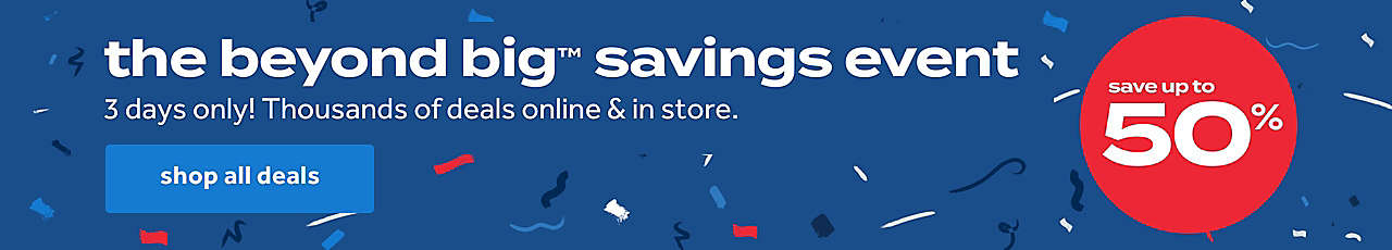 save up to 50% with the beyond big savings event