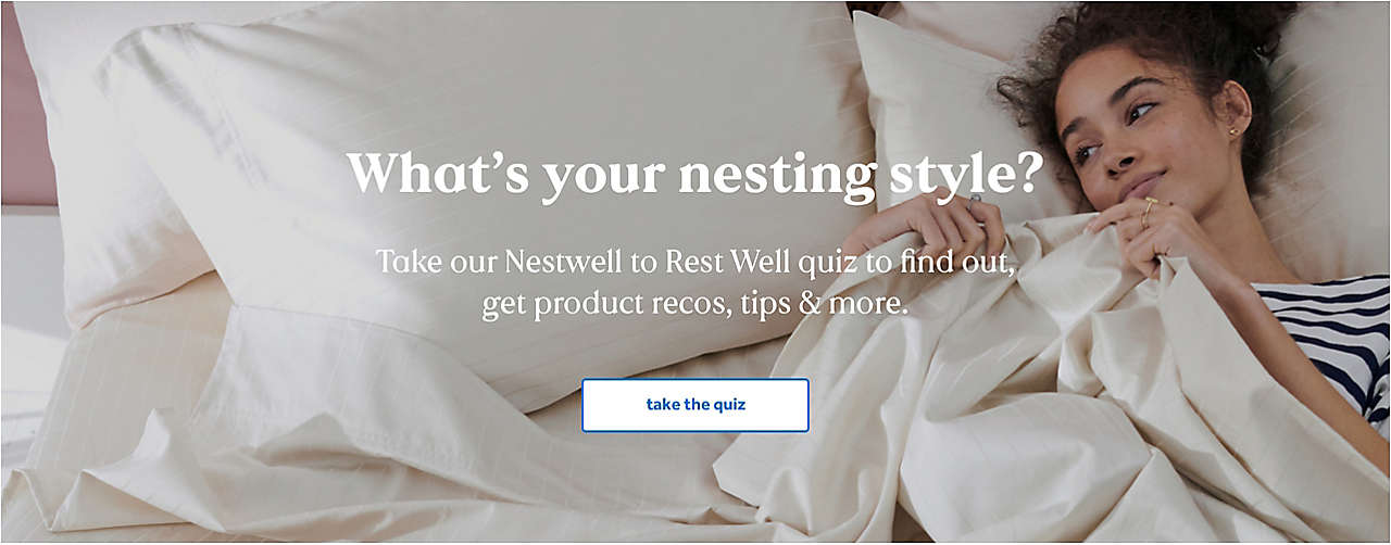 What's your nesting style? Take our Nestwell to Rest Well quiz to find out, get product recos, tips & more.