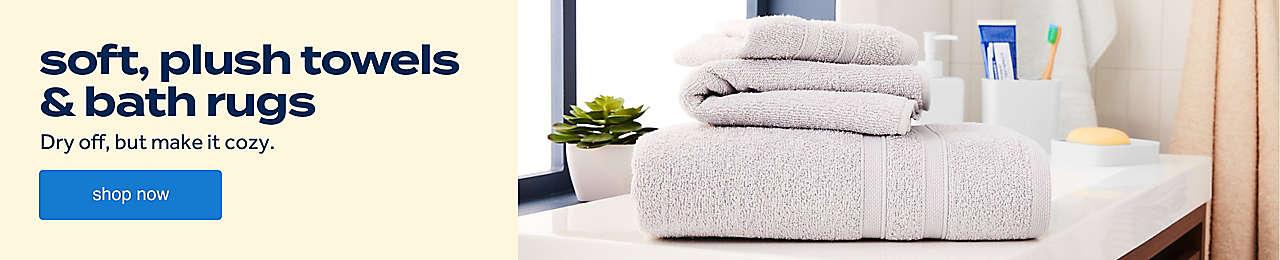 soft, plush towels & bath rugs.