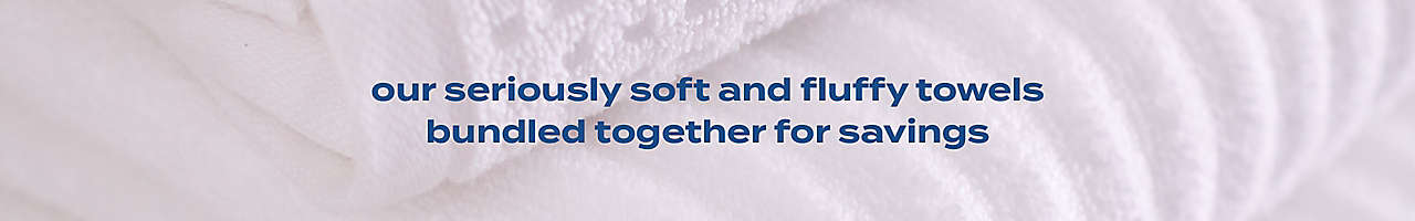 our seriously soft and fully towels bundled together for savings