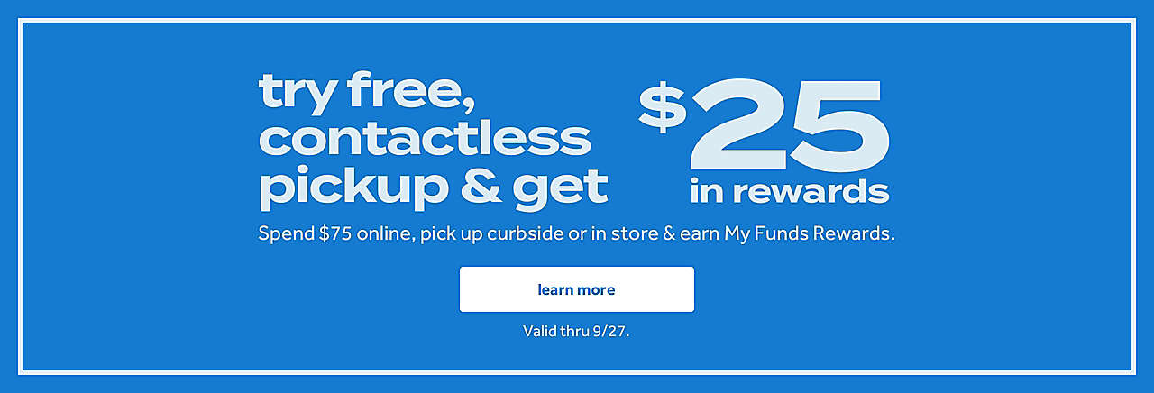 spend $75 online, pickup curbside and earn $25 in My Funds rewards.