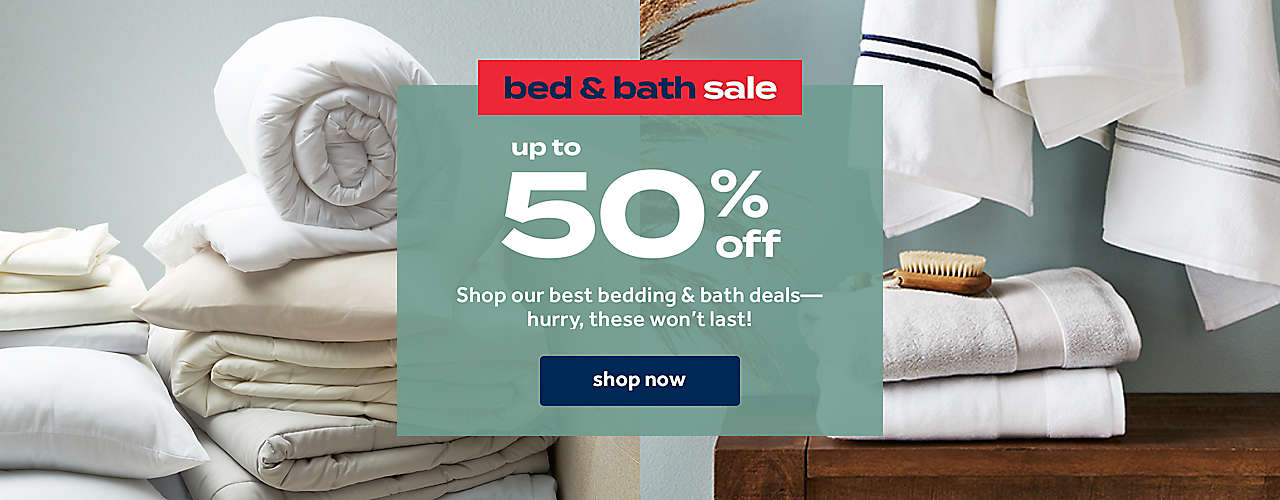 up to 50% off Shop our best bedding & bath deals— hurry, these won't last!