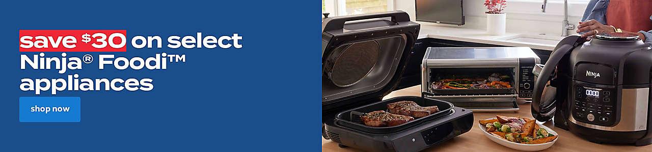 save $30 on select Ninja® Foodi™ appliances